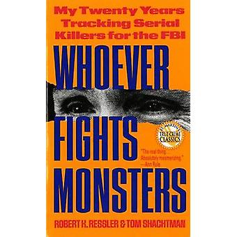 Whoever Fights Monsters by Robert K. Ressler - Tom Shachtman - 978031