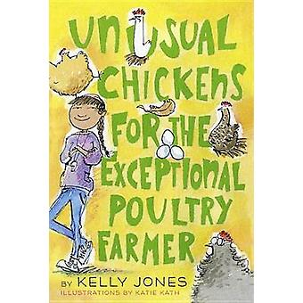 Unusual Chickens for the Exceptional Poultry Farmer by Kelly Jones -