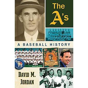 The A's - A Baseball History by David M. Jordan - 9780786477814 Book