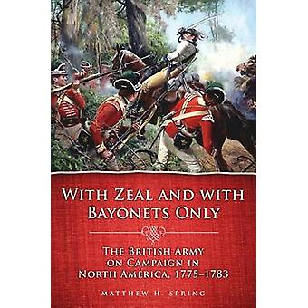 With Zeal and with Bayonets Only - The British Army on Campaign in Nor