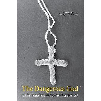 The Dangerous God - Christianity and the Soviet Experiment by Dominic