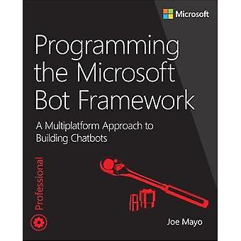 Programming the Microsoft Bot Framework - A Multiplatform Approach to