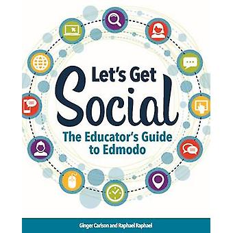 Let's Get Social - The Educator's Guide to Edmodo by Ginger Carlson -