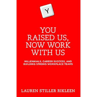 You Raised Us - Now Work with Us - Millennials - Career Success - and