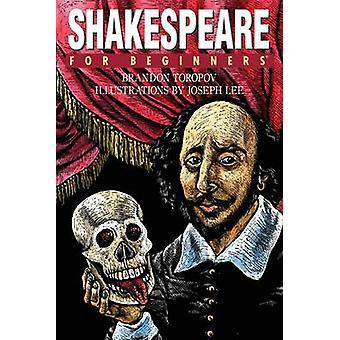 Shakespeare for Beginners by Brandon Toropov - Joe Lee - 978193438929