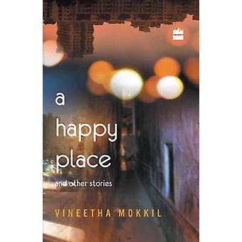 A Happy Places and Other Stories by Vineetha Mokkil - 9789351361879 B