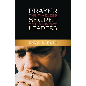Prayer - The Timeless Secret of High-Impact Leaders by Dave Earley - 9