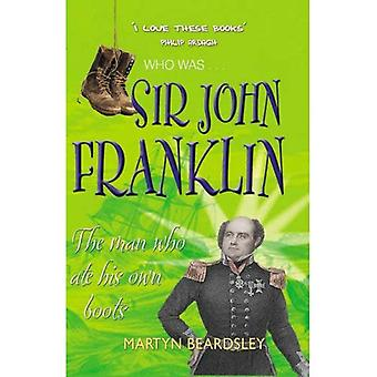 Sir John Franklin: The Man som Ate är egna stövlar (som var...?)