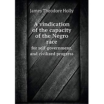 A vindication of the capacity of the Negro race for self-government, and civilized progress