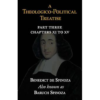 A TheologicoPolitical Treatise Part III Chapters XI to XV by Spinoza & Benedict de