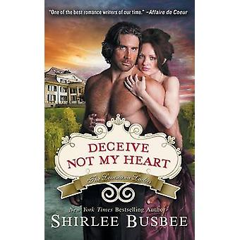 Deceive Not My Heart the Louisiana Ladies Series Book 1 by Busbee & Shirlee