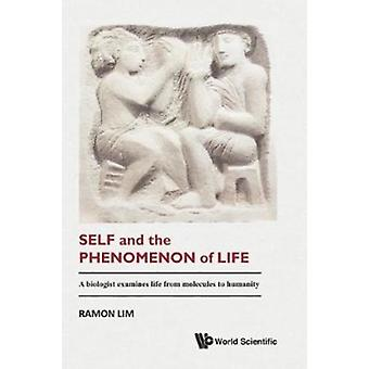 Self And The Phenomenon Of Life A Biologist Examines Life F by Ramon Lim
