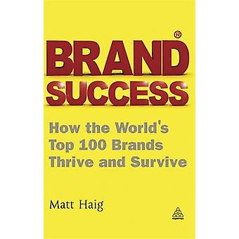 Brand Success - How the World's Top 100 Brands Thrive and Survive by M