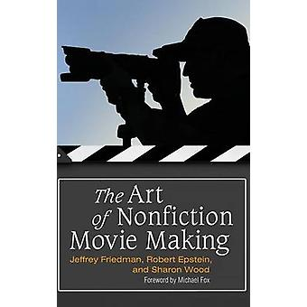 The Art of Nonfiction Movie Making by Friedman & Jeffrey