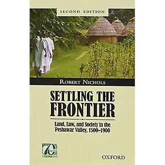 Settling the Frontier - Land - Law - and Society in the Peshawar Valle
