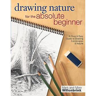 Drawing Nature for the Absolute Beginner by Mark and Mary Willenbrink
