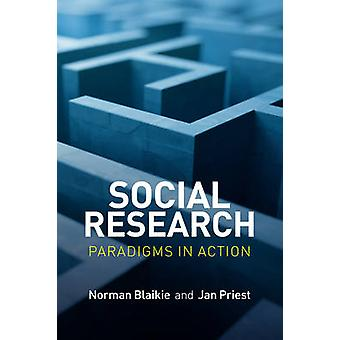 Social Research - Paradigms in Action by Norman Blaikie - Jan Priest -