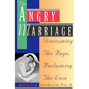 Angry Marriage Overcoming the Rage Reclaiming the Love by Maslin & Bonnie