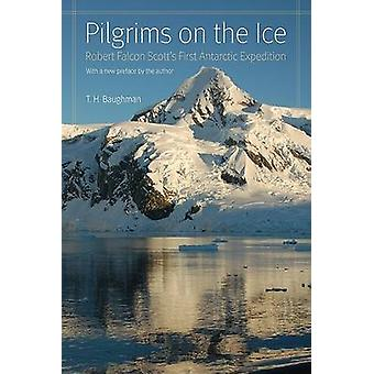 Pilgrims on the Ice Robert Falcon Scotts First Antarctic Expedition by Baughman & T H