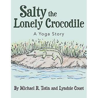 Salty the Lonely Crocodile A Yoga Story by Totin & Michael R