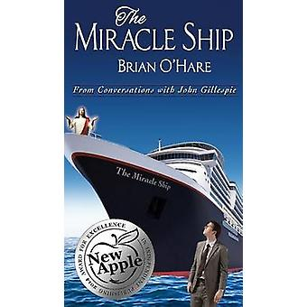 The Miracle Ship Conversations with John Gillespie by OHare & Brian