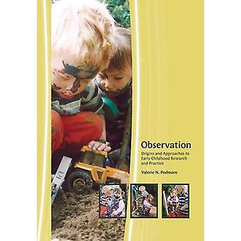 Observation Origins and Approaches to Early Childhood Research and Practice by Podmore & Valerie