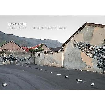 David Lurie - Undercity - The Other Cape Town by Nadine Barth - 978377