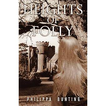 HEIGHTS OF FOLLY by Bunting & Philippa