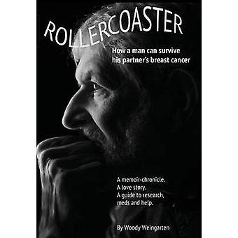Rollercoaster How a Man Can Survive His Partners Breast Cancer by Weingarten & Woody