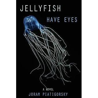 Jellyfish Have Eyes A Novel by Piatigorksy & Joram