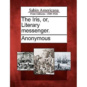 The Iris or Literary messenger. by Anonymous
