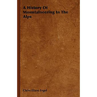 A History of Mountaineering in the Alps by Engel & Claire Eliane