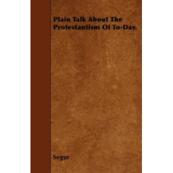 Plain Talk About The Protestantism Of ToDay. by Segur