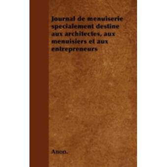 Journal de menuiserie spcialement destine aux architectes aux menuisiers et aux entrepreneurs by Anon.