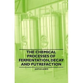 The Chemical Processes of Fermentation Decay and Putrefaction by Leibig & Justus