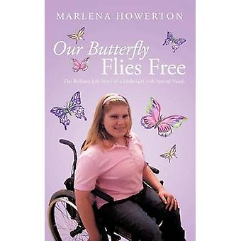 Our Butterfly Flies Free The Brilliant Life Story of a Little Girl with Special Needs by Howerton & Marlena