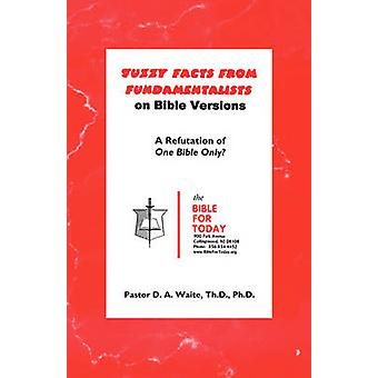 Fuzzy Facts From Fundamentalists by Waite & Th.D. & Ph.D. & Pastor D. A.