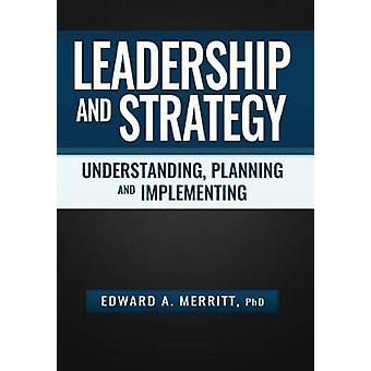 Leadership and Strategy Understanding Planning and Implementing by Merritt & Edward A.