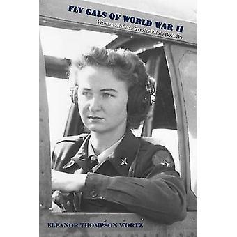 Fly Gals of World War II by Wortz & Eleanor Thompson