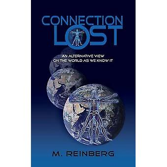 Connection Lost An Alternate View of the World as we Know it. by Reinberg & M.