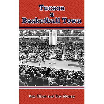 Tucson a Basketball Town by Elliott & Bob