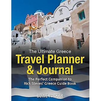 The Ultimate Greece Travel Planner  Journal The Perfect Companion to Rick Steves Greece Guide Book by Packer & Bowe
