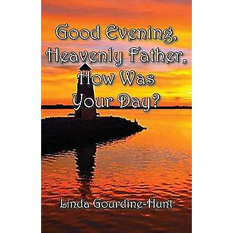 Good Evening Heavenly Father How Was Your Day by GourdineHunt & Linda
