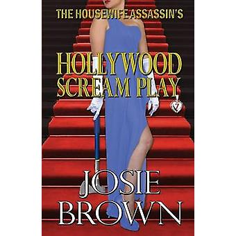 The Housewife Assassins Hollywood Scream Play by Brown & Josie