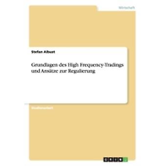 Grundlagen des High FrequencyTradings und Anstze zur Regulierung by Albust & Stefan