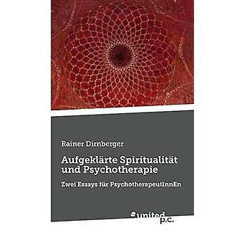 Aufgeklrte Spiritualitt und Psychotherapie by Rainer Dirnberger