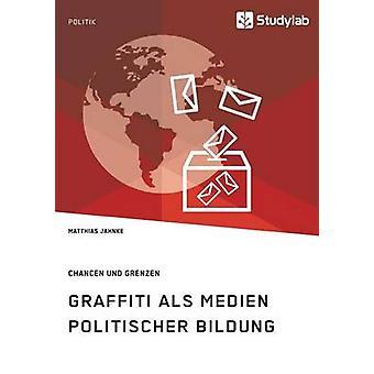 Graffiti als Medien politischer Bildung. Chancen und Grenzen by Jahnke & Matthias