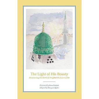 The Light of His Beauty Recounting the Birth of Prophet Muhammad by Paoletti & Rose