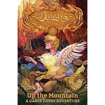 Up the Mountain A Ganix Johns Adventure by Milbrandt & C. J.