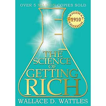 The Science of Getting Rich 1910 Original Edition by Wattles & Wallace D.